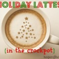 Holiday Lattes {Crockpot Recipes}