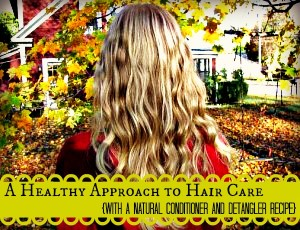 A Healthy Approach to Hair Care {with a Natural Conditioner and Detangler Recipe}
