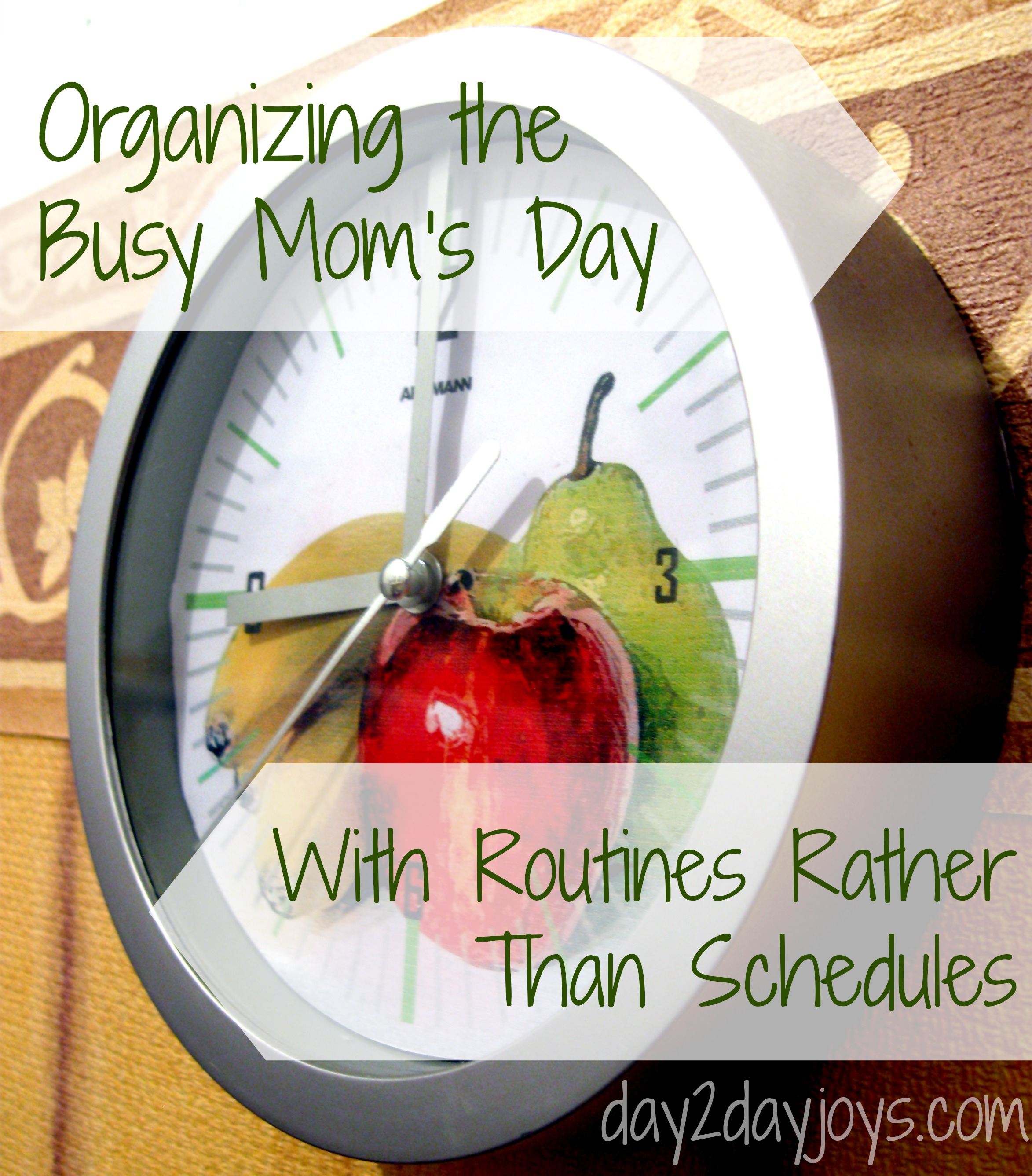 Organizing the busy mom's day with routines rather than schedules