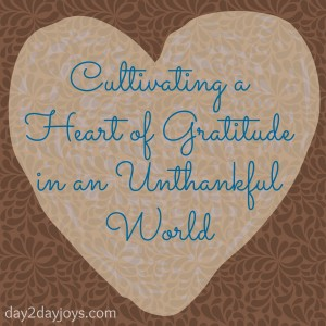 Cultivating a Heart of Gratitude in an Unthankful World