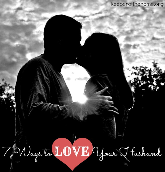7 Ways to LOVE Your Husband