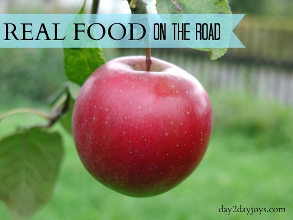Real Food on the Road | Day2day Joys