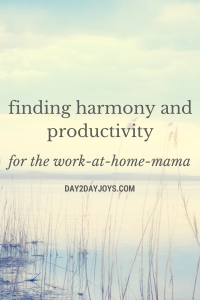 Finding Harmony and Productivity for the Work-At-Home-Mama