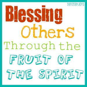 Blessing Others Through The Fruit Of The Spirit