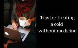 Tips for treating a cold without medicine