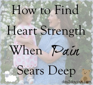 How to Find Heart Strength When Pain Sears Deep