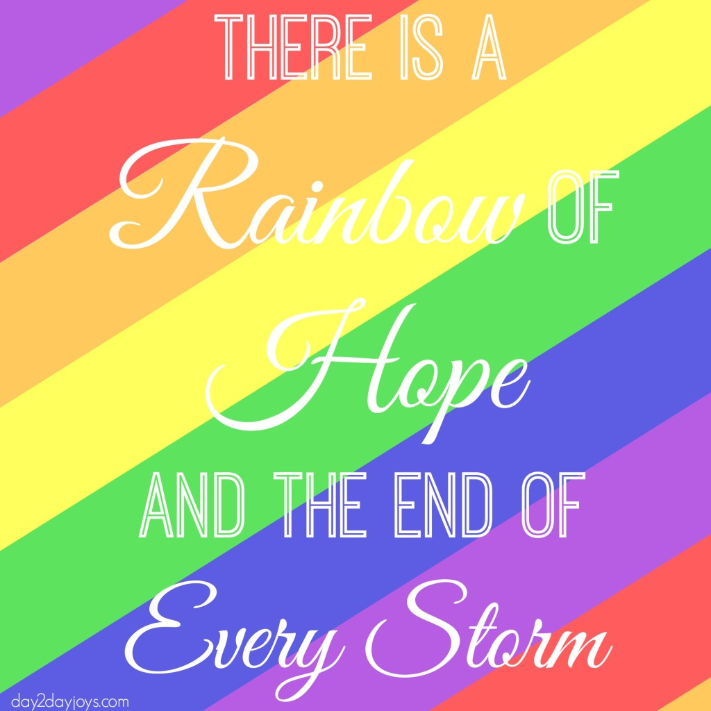 There is a Rainbow of Hope and the End of Every Storm