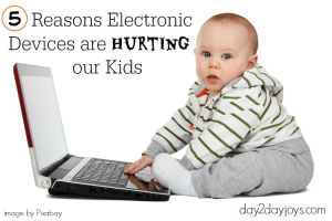 5 Reasons Electronic Devices are Hurting our Kids