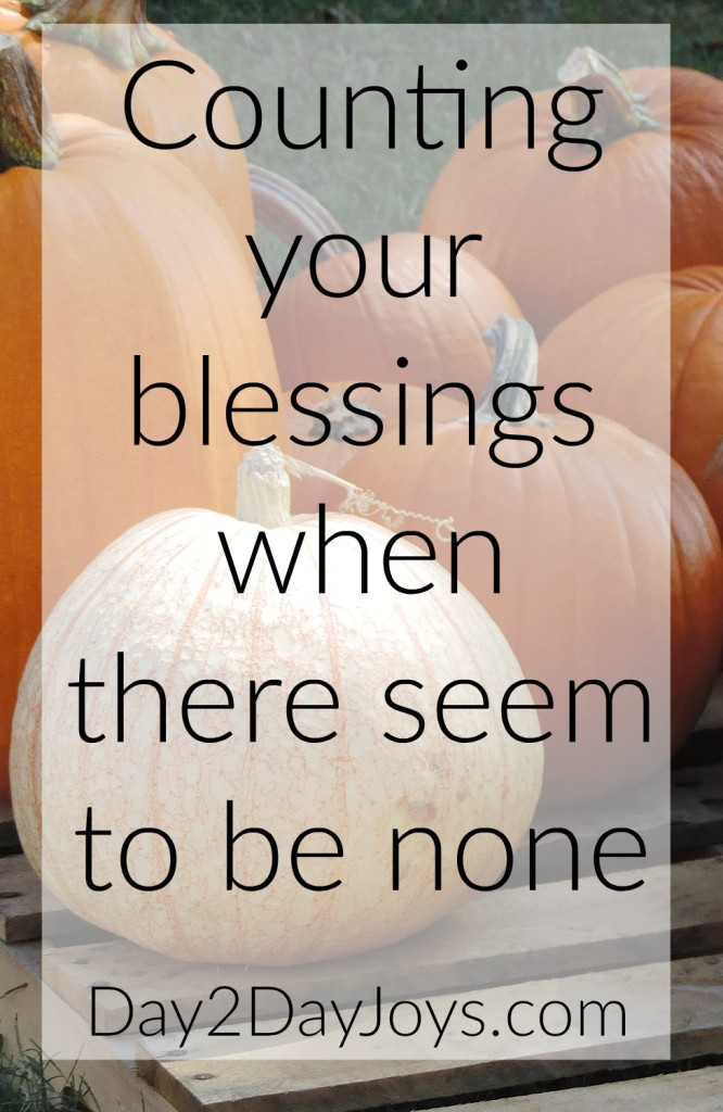 Counting your blessings when there seem to be none