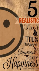 5 Realistic, Tried & True Ways to Improve Happiness
