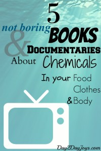 5 Not Boring Documentaries & Books About Chemicals in Your Food, Clothes & Body