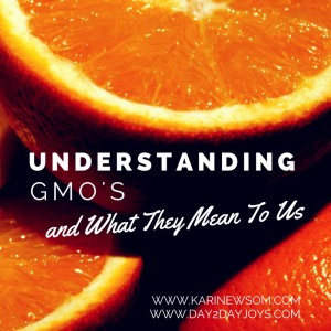 Understanding GMO's and What They Mean To Us